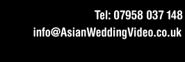 07958 037 148 / 020 8648 7866 / info@asianweddingvideo.co.uk